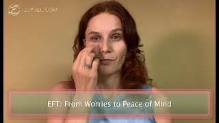 From Worries & Anxiety to Peace of Mind. From Fear & Control to Trust & Surrender: tapping / EFT