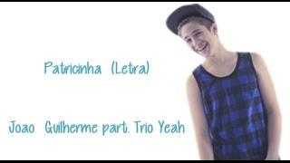 Patricinha(Com Letra) João Guilherme - part. Trio Yeah
