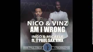Nico & Vinz - Am I Wrong (Ingo & Micaele ft. T'Paul Sax Rmx)