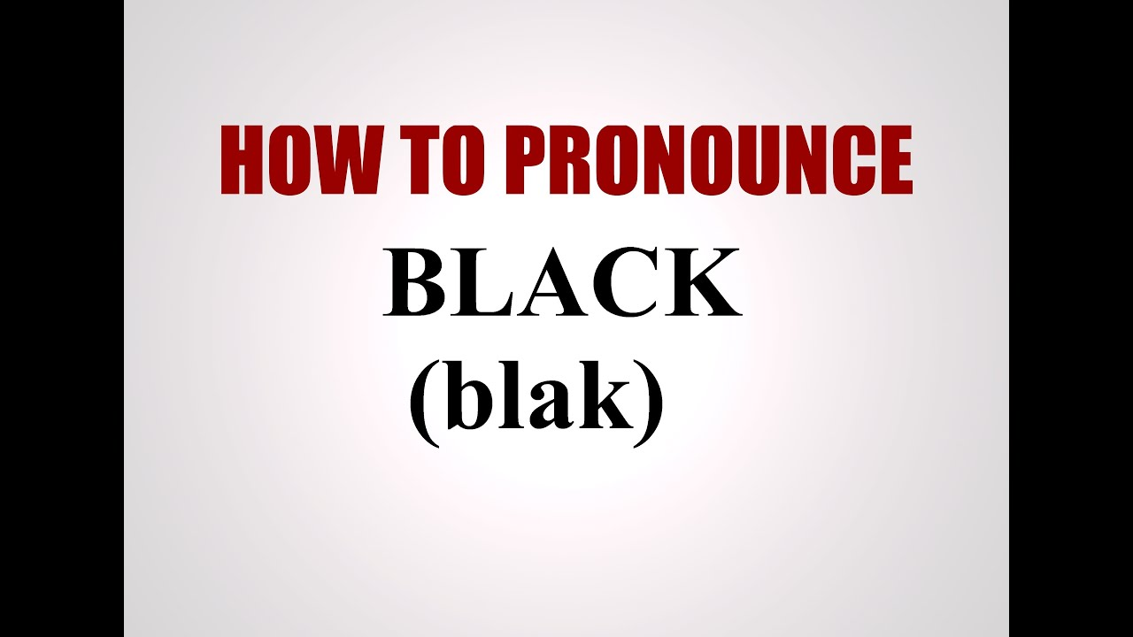 How To Pronounce Black