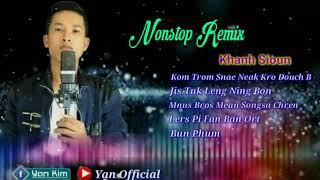 Khanh Sioun - Nonstop Remix 2018 - Nhạc Sóng Khmer Trà Vinh || Yan Officical