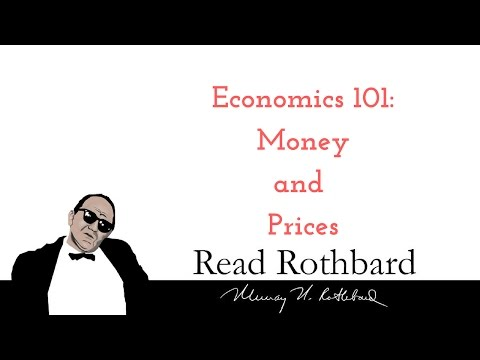 Economics 101 - 2 of 8 -  Money and Prices - Murray N Rothbard