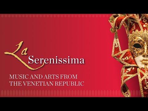 La Serenissima: Music and Arts from The Venetian Republic
