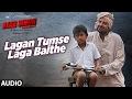 Lagan Tumse Laga Baithe Audio Song Ajab Singh Ki Gajab Kahani Rishi Prakash Mishra T Series