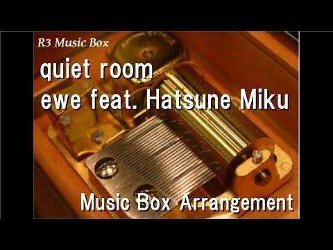 quiet room/ewe feat. Hatsune Miku [Music Box]