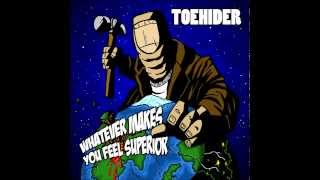 Toehider - Whatever Makes You Feel Superior (turn annotations on for lyrics)