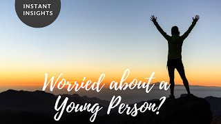 INSTANT INSIGHT | Worried about a young person?