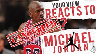 CANCELING MICHAEL JORDAN? YOUR VIEW REACTS!