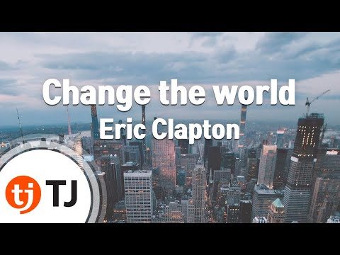 [TJ노래방] Change the world - Eric Clapton / TJ Karaoke