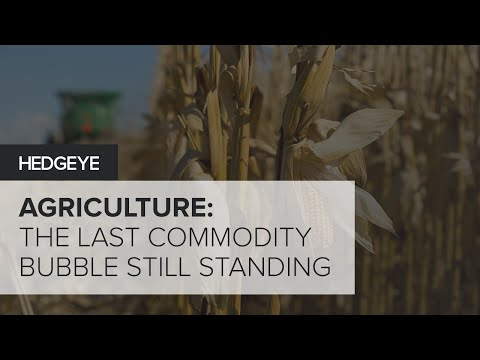Agriculture: The Last Commodity Bubble Still Standing