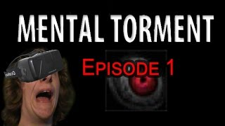 I AM SO DONE WITH THIS GAME | Oculus DK2 Horror | Mental Torment Ep 1