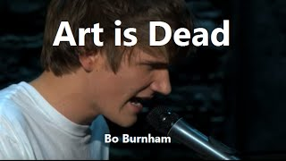 Art is Dead w/ Lyrics - Bo Burnham