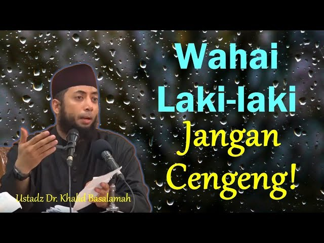 Laki-laki jangan cengeng! (Pentingnya wibawa pemimpin rumah tangga) - Ustadz Dr. Khalid Basalamah