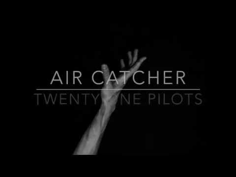 air catcher - twenty one pilots // lyrics