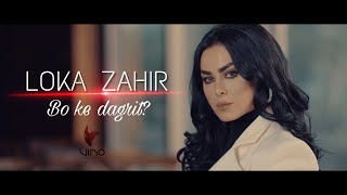 Loka Zahir - Bo Ke Dagrit ? ( Official Video ) 2018