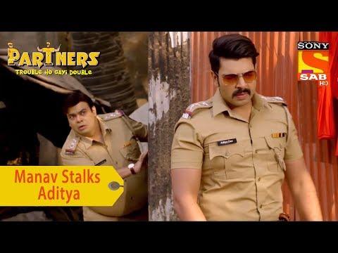 Your Favorite Character | Manav Stalks Aditya | Partners Trouble Ho Gayi Double