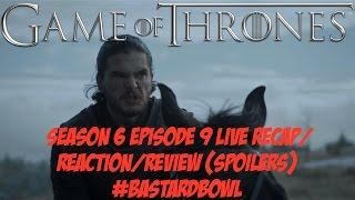 game of thrones season 6 episode 9 live recap reaction review spoilers
