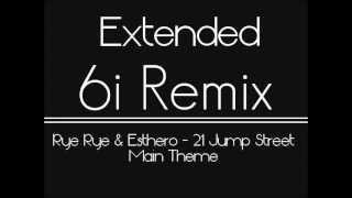 21 Jump Street - Rye Rye & Esthero (Extended 6i Remix)(New Main theme 2012 Music Film)