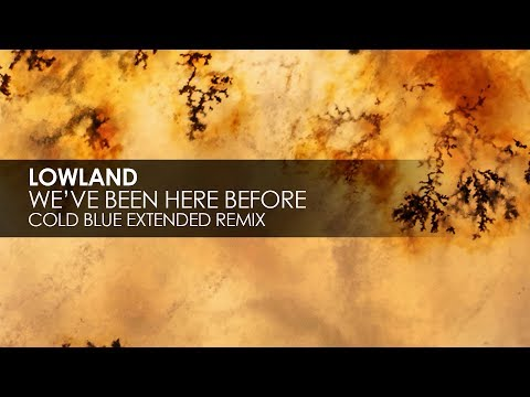 Lowland - We've Been Here Before (Cold Blue Extended Remix)