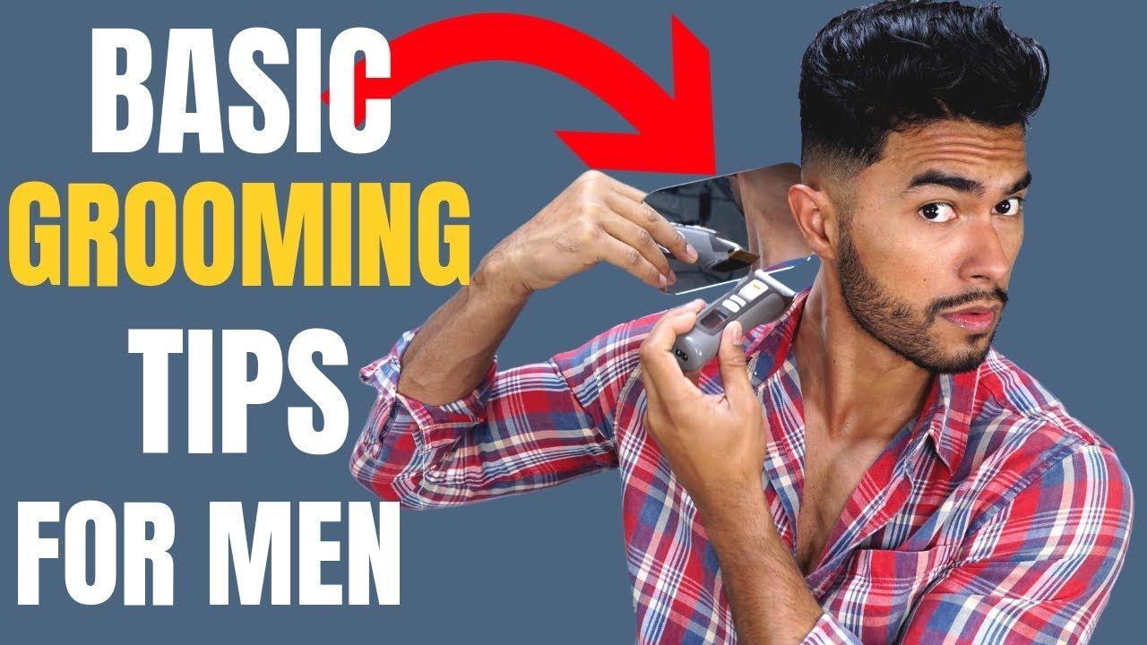 The 5 Most Important Grooming Tips For Men Youtube