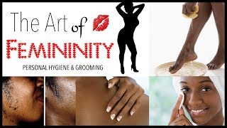 Personal Hygiene & Grooming From Head to Toe | Femininity For Dark Skinned Women P6
