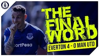 Everton 4-0 Manchester United | The Final Word