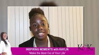 "Inspiring Moments with Kaylin - ""Making the Most Out of Your Life"" (5/19/19)"