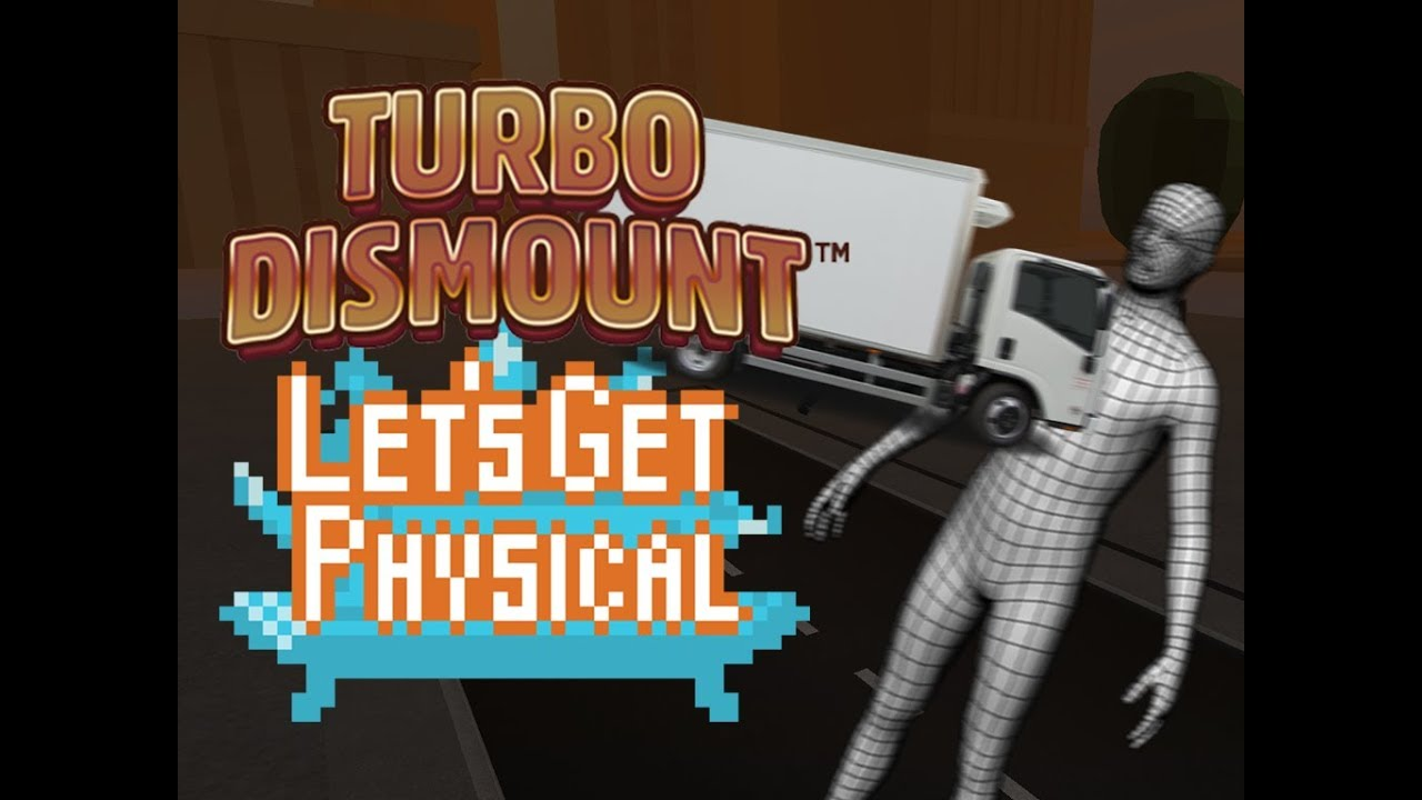 ☺Let's Get Physical: Turbo Dismount☻