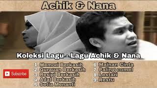 Download lagu KOLEKSI LAGU-LAGU ACHIK DAN NANA