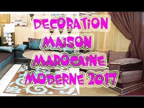 Decoration maison marocaine moderne 2017 youtube for Decoration maison moderne youtube