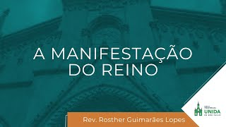 A Manifestação do Reino - Rev. Rosther Guimarães Lopes - Culto Matutino - 11/07/2021
