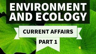 Environment & Ecology - 2016 + 2017 Current Affairs - Part 1 - UPSC/IAS