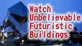 10 Most Futuristic Buildings On Earth - Watch Future Buildings Today - Future Building