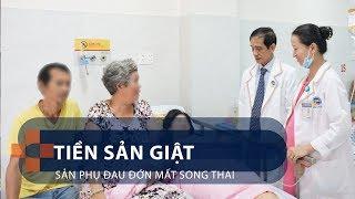 Tiền sản giật: Sản phụ đau đớn mất song thai   VTC1