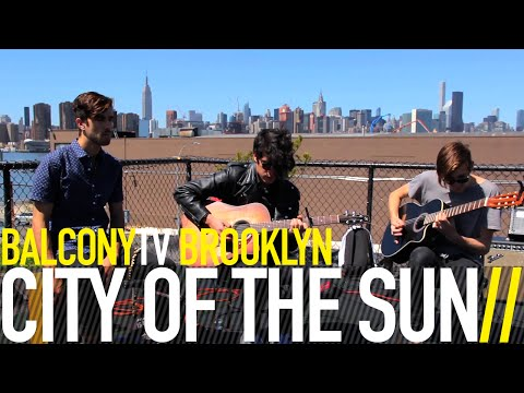 CITY OF THE SUN - EVERYTHING (BalconyTV)