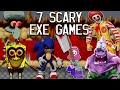 7 SCARY .EXE CREEPY PASTA GAMES! Gangster Spongebob.exe, Sonic.exe, Ronald McDonald.exe + More!