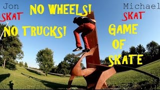 NO truck NO Wheels GAME OF SKATE!