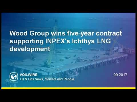 Wood Group wins five-year contract supporting INPEX's Ichthys LNG development