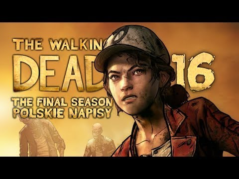 The Walking Dead: The Final Season (Napisy PL) #16 - Zakończ