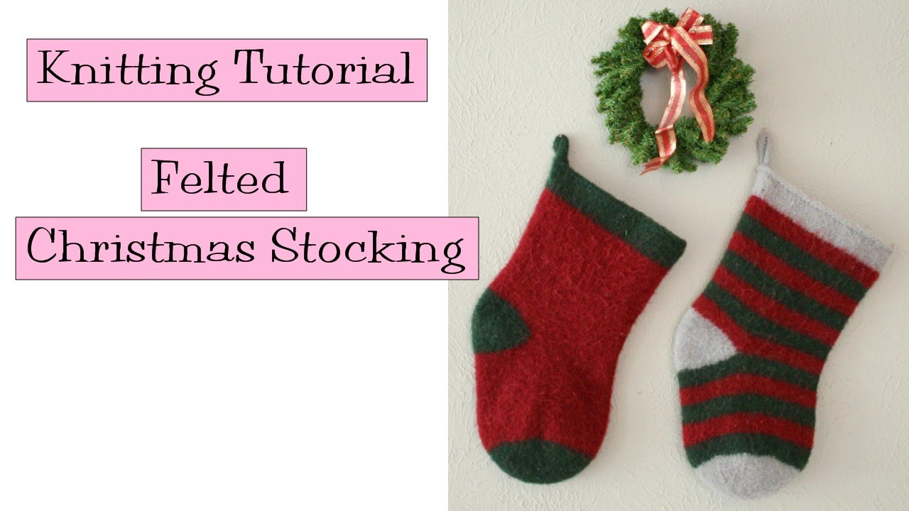 Knitting Tutorial - Felted Christmas Stocking - YouTube