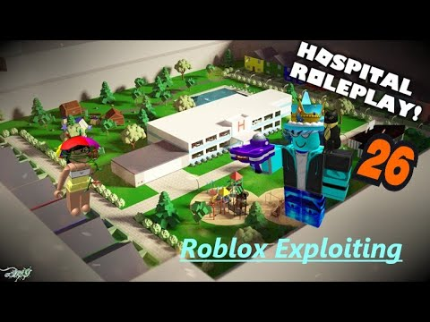 Roblox Exploiting The End Of Hospital Roleplay Ep 26 Youtube