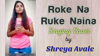 Roke na ruke Naina cover by Shreya Avale   Arijit Singh   Badrinath ki Dulhaniya  