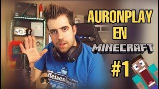 AuronPlay en Minecraft #1 || Empieza mi gran aventura increíble