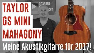 Taylor GS Mini Mahagony - Meine Akustikgitarre für 2017
