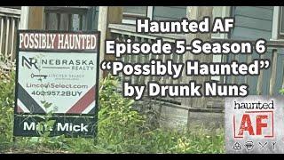 "HAF Episode 5-Season 6: ""Possibly Haunted"" by Drunk Nuns"