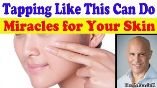 Tapping Your Face Like This Can Do Miracles for Your Skin - Dr Alan Mandell, DC
