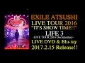 """Capture de la vidéo Exile Atsushi / Life 3 -Live Tour 2016 """"it's Show Time!!"""" Documentary- (ロング・ダイジェスト)"""