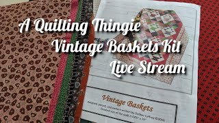 A Quilting Thingie  - Vintage Baskets Kit Part 3 - REPLAY