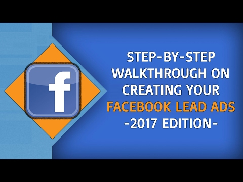 A Complete, Step-By-Step Video Training on Facebook Lead Ads | 2017 Edition