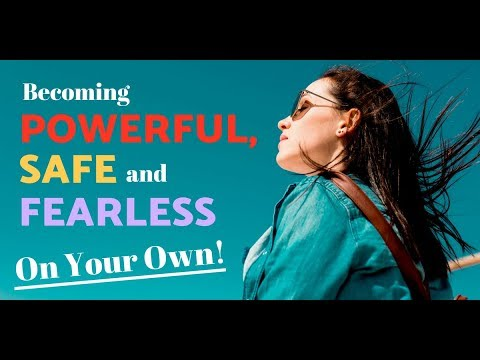 Becoming Powerful, Safe And Fearless On Your Own